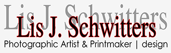 Lis J. Schwitters - Photographic Artist & Printmaker | design